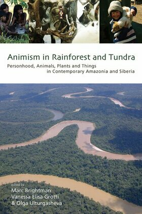 Animism in Rainforest and Tundra: Personhood, Animals, Plants and Things in Contemporary Amazonia and Siberia