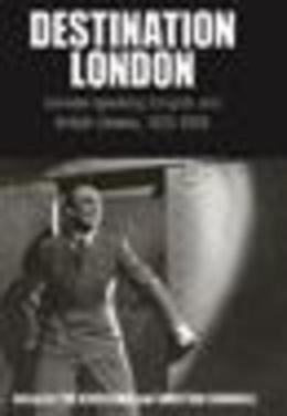 Destination London: German-Speaking Emigrés and British Cinema, 1925-1950