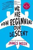 We Are Now Beginning Our Descent: A Novel