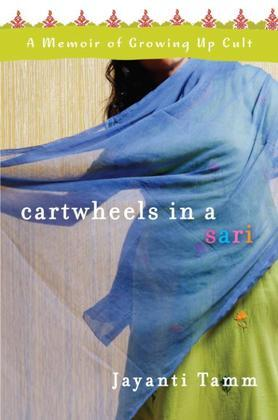 Cartwheels in a Sari: A Memoir of Growing Up Cult