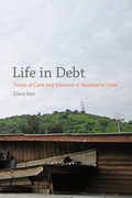 Life in Debt: Times of Care and Violence in Neoliberal Chile
