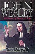 John Wesley: Holiness of Heart and Life