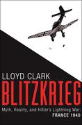 Blitzkrieg: Myth, Reality, and Hitler's Lightning War: France 1940