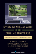 Dying, Death, and Grief in an Online Universe: For Counselors and Educators
