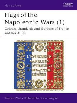 Flags of the Napoleonic Wars (1): Colours, Standards and Guidons of France and her Allies