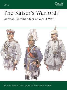 The Kaiser's Warlords: German Commanders of World War I