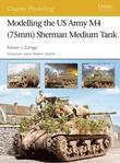 Modelling the US Army M4 (75mm) Sherman Medium Tank