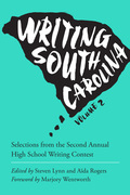 Writing South Carolina, Volume 2: Selections from the Second Annual High School Writing Contest