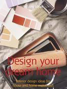 Design Your Dream Home: Interior Design Ideas for House and Home Makeovers