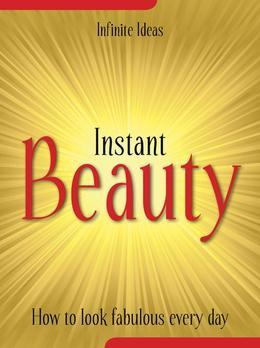 Instant Beauty: How to Look Fabulous Every Day