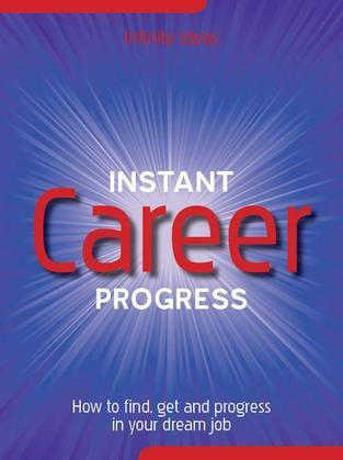 Instant career progress: How to find, get and progress in your dream job
