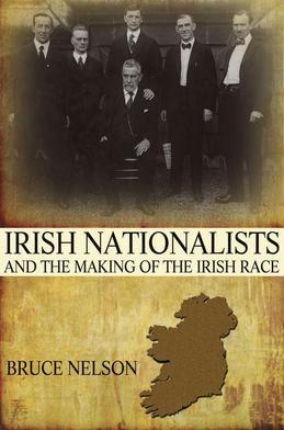 Irish Nationalists and the Making of the Irish Race