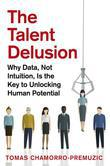 The Talent Delusion: Why Data, Not Intuition, Is the Key to Unlocking Human Potential