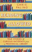 Reading Allowed: True Stories and Curious Incidents from a Provincial Library