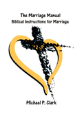 The Marriage Manual: Biblical Instructions for Marriage