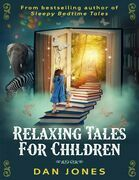 Relaxing Tales for Children: A Revolutionary Approach to Helping Children Relax