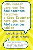 C?mo Hablar para que los Adolescentes Escuchen y C?mo Escuchar