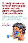 Prosody Intervention for High-Functioning Adolescents and Adults with Autism Spectrum Disorder: Enhancing communication and social engagement through