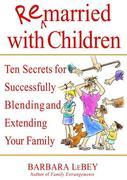 Remarried with Children: Ten Secrets for Successfully Blending and Extending Your Family