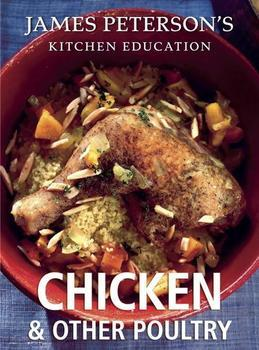 Chicken and Other Poultry: James Peterson's Kitchen Education: Recipes and Techniques from Cooking
