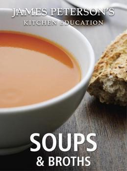 Soups and Broths: James Peterson's Kitchen Education: Recipes and Techniques from Cooking
