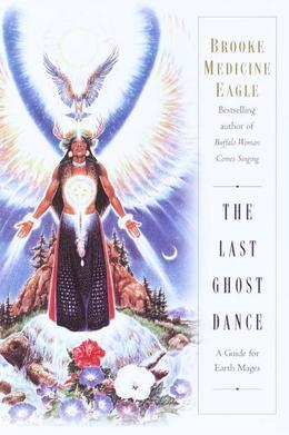 The Last Ghost Dance: A Guide for Earth Mages