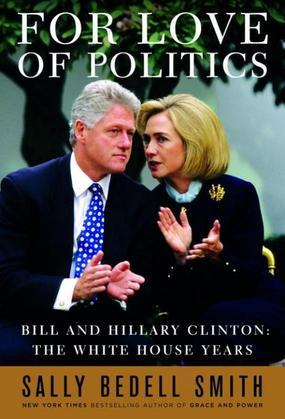 For Love of Politics: Bill and Hillary Clinton: The White House Years