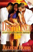 Disciplined: An Invitation Erotic Odyssey