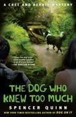 The Dog Who Knew Too Much: A Chet and Bernie Mystery