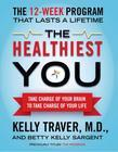 The Healthiest You: Take Charge of Your Brain to Take Charge of Your L