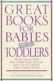 Great Books for Babies and Toddlers: More Than 500 Recommended Books for Your Child's First Three Years