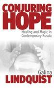 Conjuring Hope: Healing and Magic in Contemporary Russia