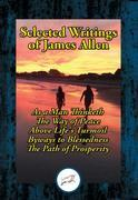 Selected Writings of James Allen: As a Man Thinketh, The Way of Peace, Above Life's Turmoil, Byways to Blessedness, The Path of Prosperity