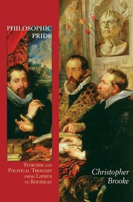 Philosophic Pride: Stoicism and Political Thought from Lipsius to Rousseau