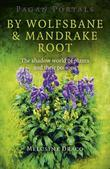 Pagan Portals - By Wolfsbane & Mandrake Root: The Shadow World Of Plants And Their Poisons