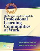 The School Leader's Guide to Professional Learning Communities at Workââ??¢