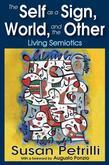 The Self as a Sign, the World, and the Other: Living Semiotics