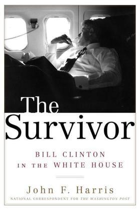 The Survivor: Bill Clinton in the White House