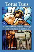 Totus Tuus: A Consecration to Jesus through Mary with Saint John Paul II
