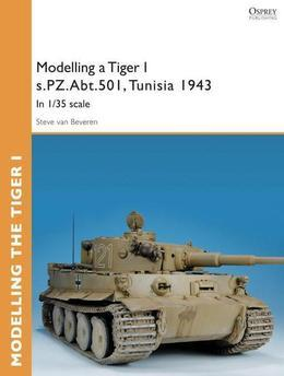 Modelling a Tiger I S.Pz.Abt.501, Tunisia 1943: In 1/35 Scale