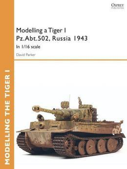 Modelling a Tiger I Pz.Abt.502, Russia 1943: In 1/35 scale