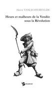 Heurs et Malheurs de la Vendée sous la Révolution