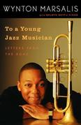 To a Young Jazz Musician: Letters from the Road