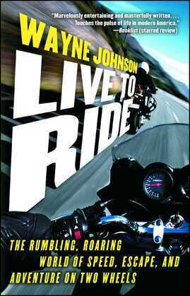 Live to Ride: The Rumbling, Roaring World of Speed, Escape, and Adventure on Two Wheels