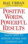 Positive Words, Powerful Results: Simple Ways to Honor, Affirm, and Celebrate Life