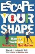 Escape Your Shape: How to Work Out Smarter, Not Harder