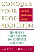 Conquer Your Food Addiction: The Ehrlich 8-Step Program for Permanent Weight Lo
