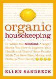 Organic Housekeeping: In Which the Non-Toxic Avenger Shows You How to Improve Your Health and That of Your Family, While You Save Time, Money, and, Pe