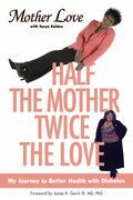 Half the Mother, Twice the Love: My Journey to Better Health with Diabetes