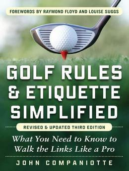Golf Rules & Etiquette Simplified, 3rd Edition : What You Need to Know to Walk the Links Like a Pro